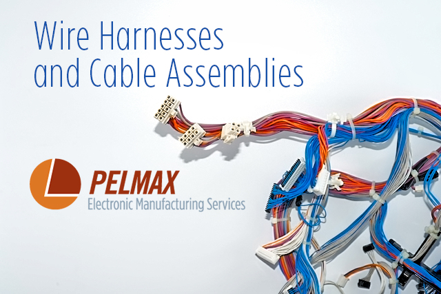 Wire harness and cable assembly to order from Pelmax