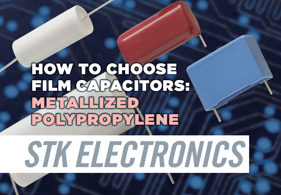 Spec'ing Metallized Polypropylene Film Capacitors from STK Electronics