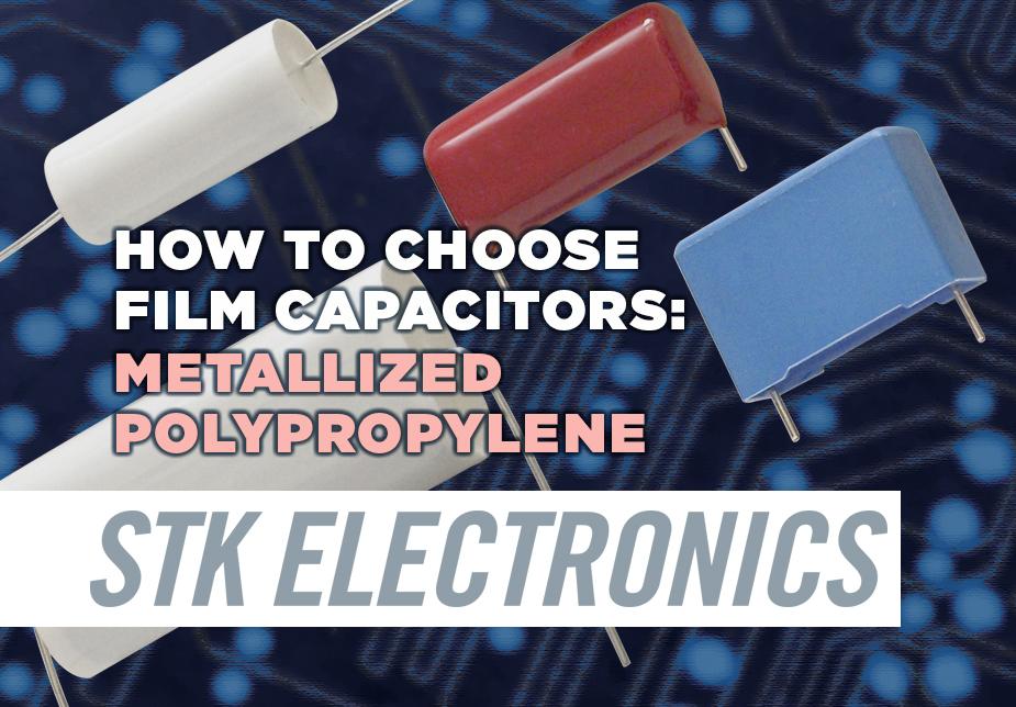 Spec'ing Metallized Polypropylene Film Capacitors from STK Electronics